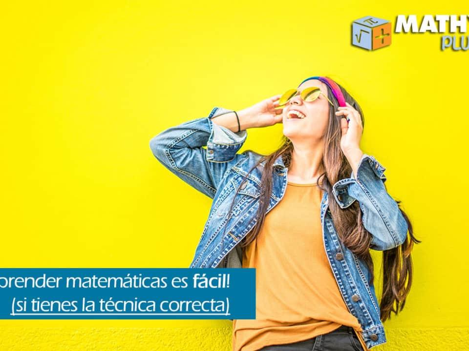 01-¡Aprender matemáticas es fácil! (si tienes la técnica correcta)